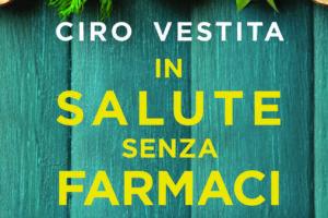 In salute senza farmaci: il nuovo libro del dr Ciro Vestita