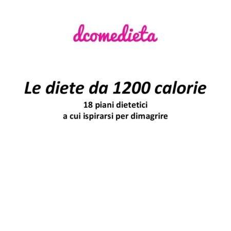 Diete da 1200 calorie: il meglio di Dcomedieta